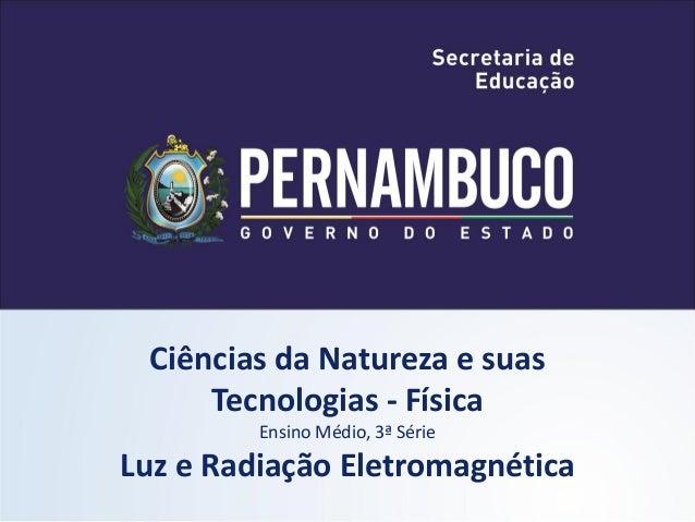 Ciências da Natureza e suas     Tecnologias - Física         Ensino Médio, 3ª SérieLuz e Radiação Eletromagnética