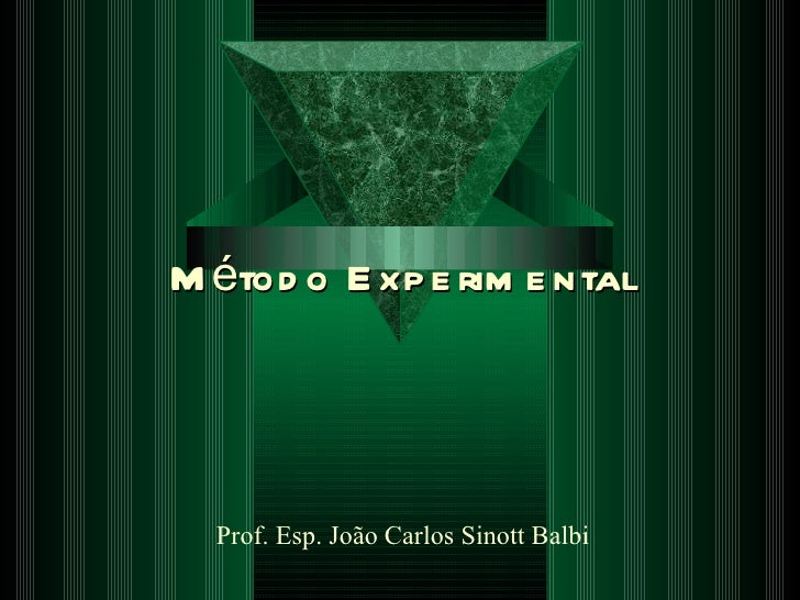 Método Experimental Prof. Esp. João Carlos Sinott Balbi