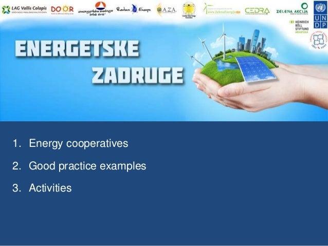 1. Energy cooperatives 2. Good practice examples 3. Activities