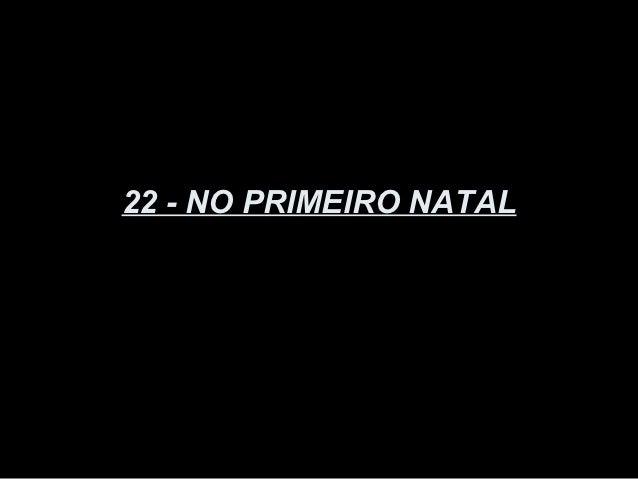 22 - NO PRIMEIRO NATAL