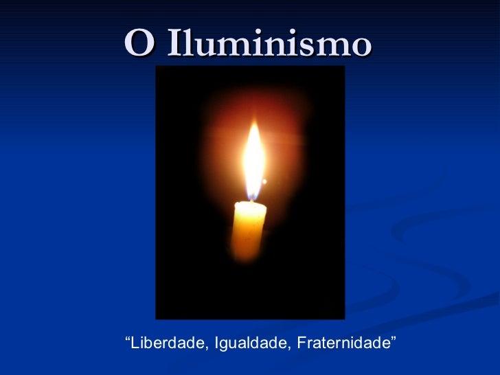 "O Iluminismo "" Liberdade, Igualdade, Fraternidade"""