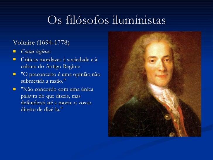 Os filósofos iluministas <ul><li>Voltaire (1694-1778) </li></ul><ul><li>Cartas inglesas </li></ul><ul><li>Críticas mordaze...