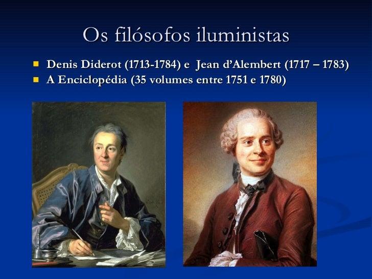 Os filósofos iluministas <ul><li>Denis Diderot (1713-1784) e  Jean d'Alembert (1717 – 1783) </li></ul><ul><li>A Enciclopéd...