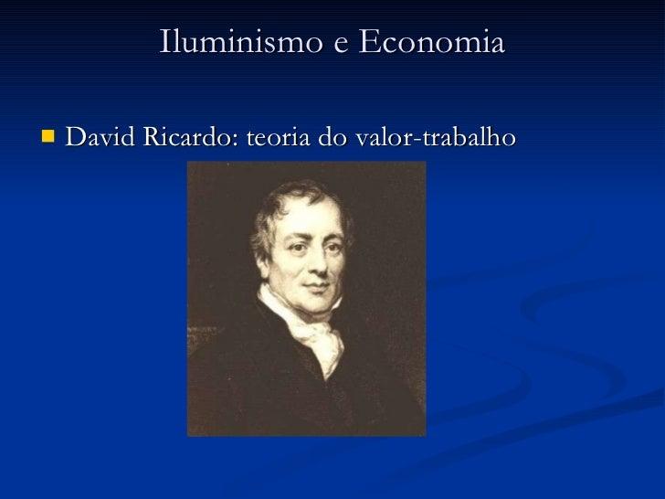 Iluminismo e Economia <ul><li>David Ricardo: teoria do valor-trabalho </li></ul>
