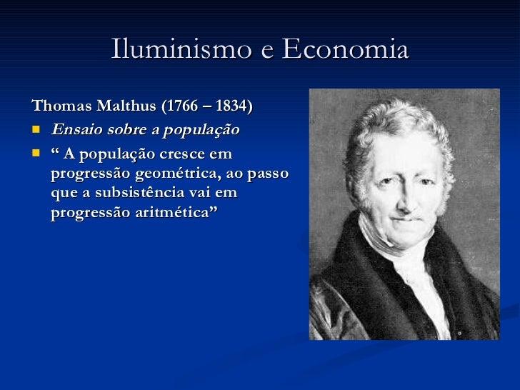 """Iluminismo e Economia <ul><li>Thomas Malthus (1766 – 1834) </li></ul><ul><li>Ensaio sobre a população </li></ul><ul><li>"""" ..."""