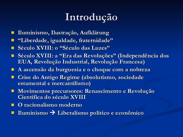 """Introdução <ul><li>Iluminismo, Ilustração, Aufklärung </li></ul><ul><li>"""" Liberdade, igualdade, fraternidade"""" </li></ul><u..."""