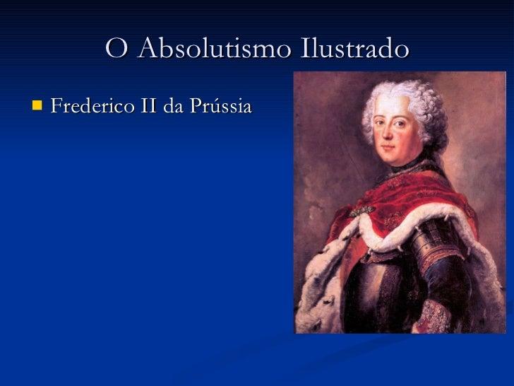 O Absolutismo Ilustrado <ul><li>Frederico II da Prússia </li></ul>