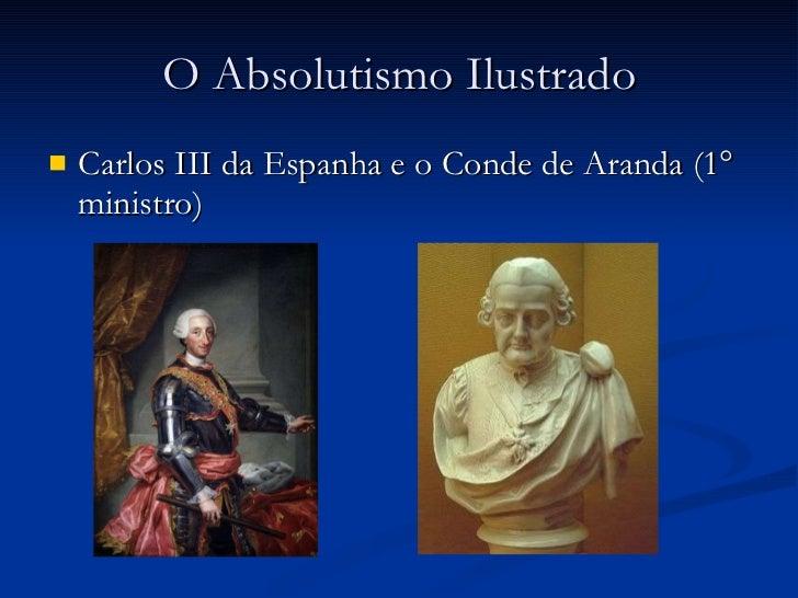 O Absolutismo Ilustrado <ul><li>Carlos III da Espanha e o Conde de Aranda (1° ministro) </li></ul>