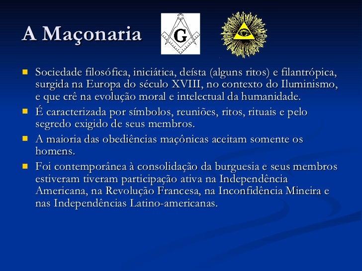 A Maçonaria <ul><li>Sociedade filosófica, iniciática, deísta (alguns ritos) e filantrópica, surgida na Europa do século XV...