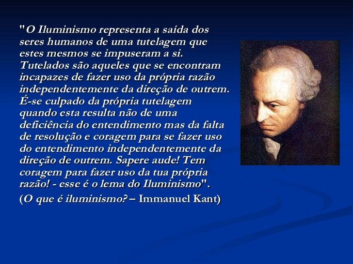 <ul><li>&quot; O Iluminismo representa a saída dos seres humanos de uma tutelagem que estes mesmos se impuseram a si. Tute...