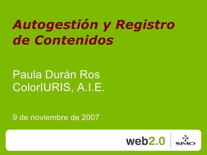 Autogestión y Registro de Contenidos  Paula Durán Ros ColorIURIS, A.I.E.  9 de noviembre de 2007