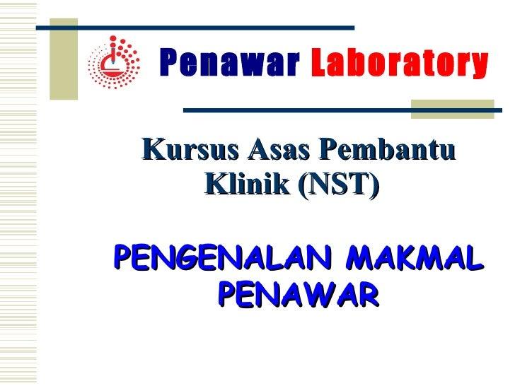 Kursus Asas Pembantu Klinik (NST)   PENGENALAN MAKMAL PENAWAR Penawar  Laboratory