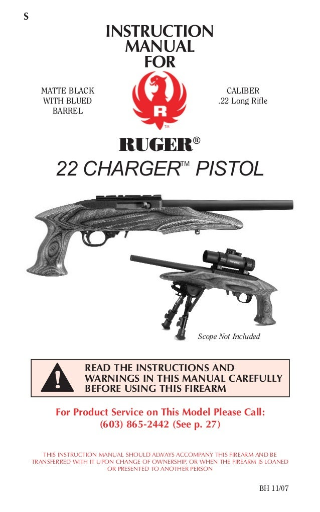 INSTRUCTION MANUAL FOR RUGER® 22 CHARGERTM PISTOL S For Product Service on This Model Please Call: (603) 865-2442 (See p. ...