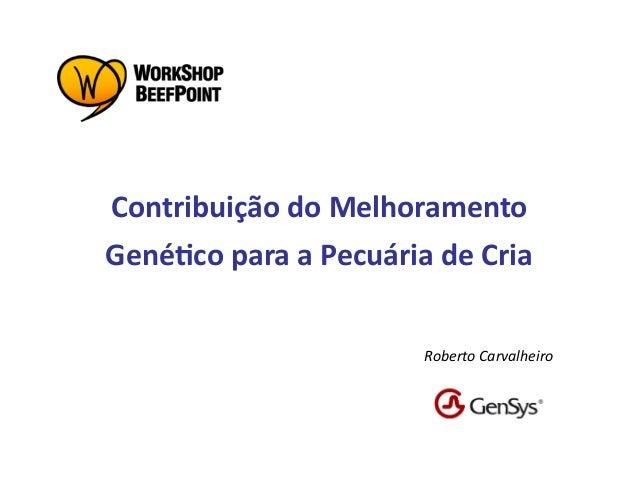 Contribuição do Melhoramento Gené5co para a Pecuária de Cria                                     Roberto...