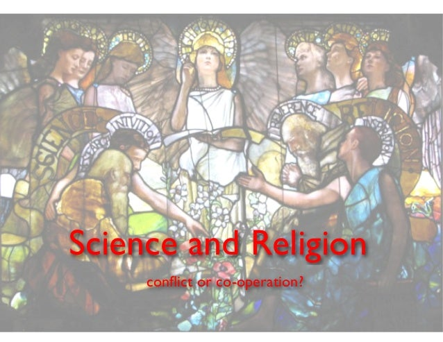 Science and Religion conflict or co-operation?