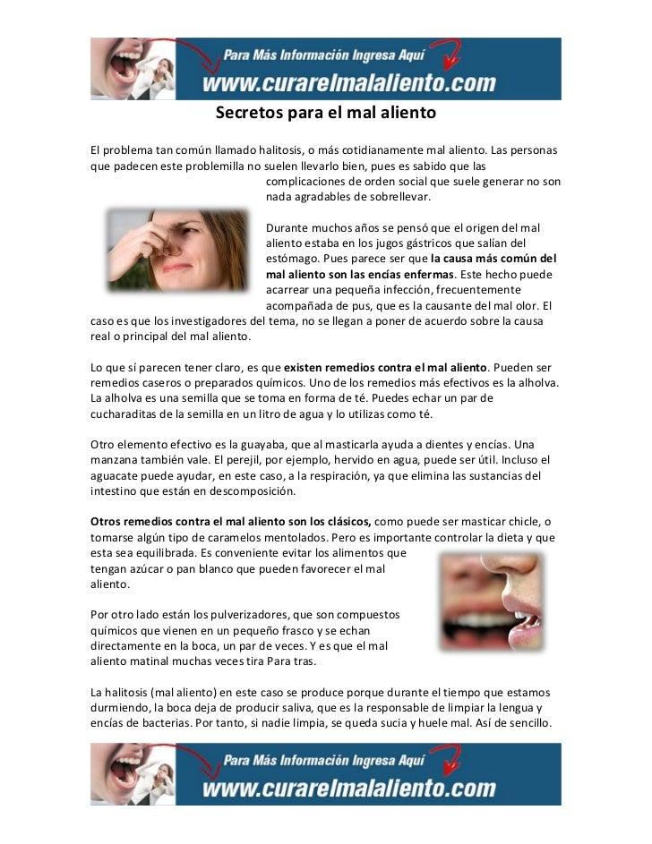 Secretos para el mal alientoEl problema tan común llamado halitosis, o más cotidianamente mal aliento. Las personasque pad...