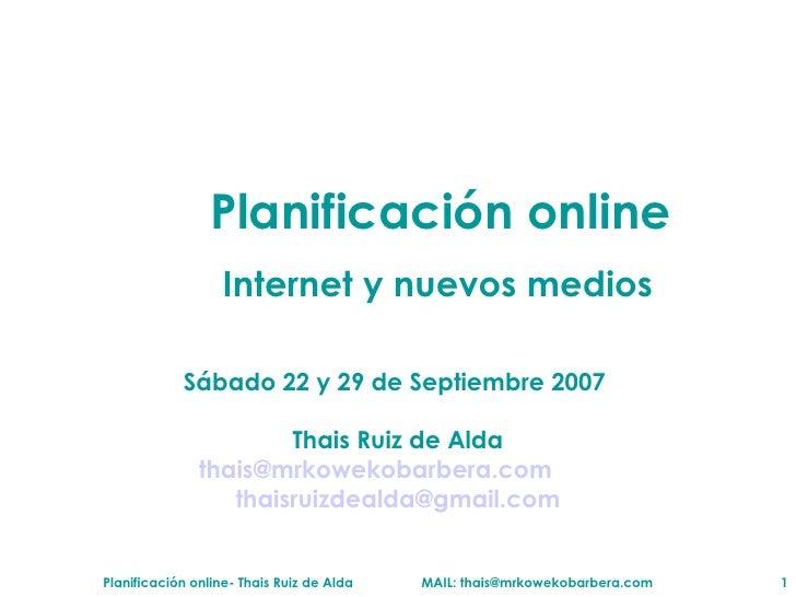 <ul><li>Planificaci ón online </li></ul><ul><li>Internet y nuevos medios </li></ul>S ábado  22 y 29 de Septiembre 2007  Th...