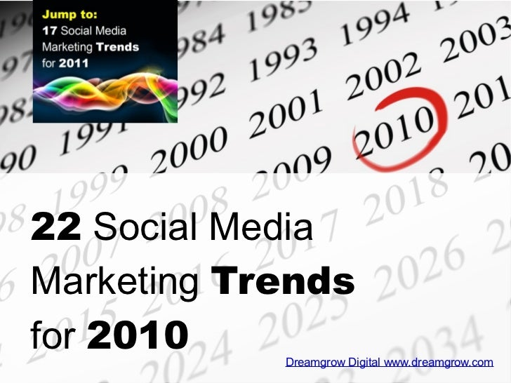 22  Social Media Marketing  Trends  for  2010 Dreamgrow Digital www.dreamgrow.com