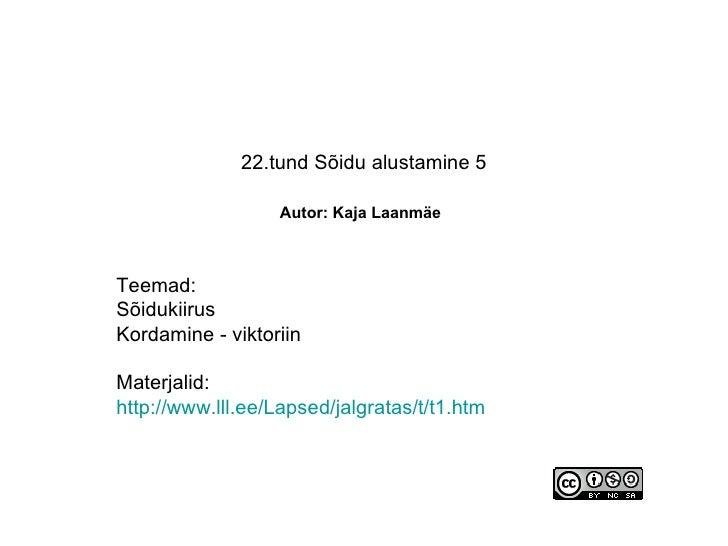 22.tund Sõidu alustamine 5   Autor: Kaja Laanmäe   Teemad: Sõidukiirus Kordamine - viktoriin Materjalid: http://www.lll.ee...
