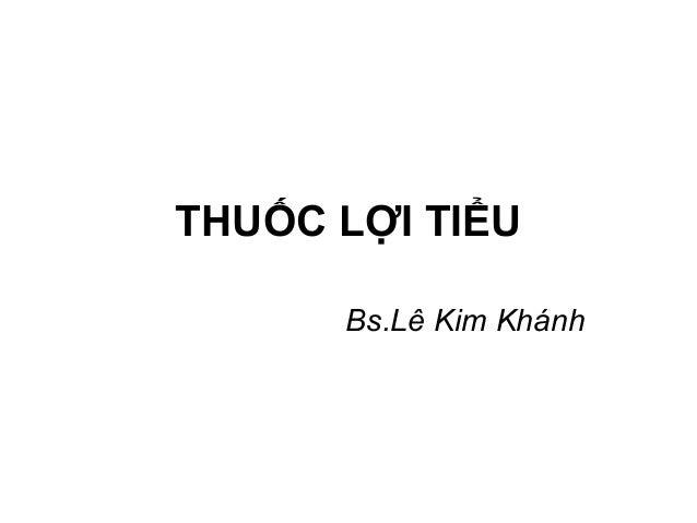 THUỐC LỢI TIỂU Bs.Lê Kim Khánh
