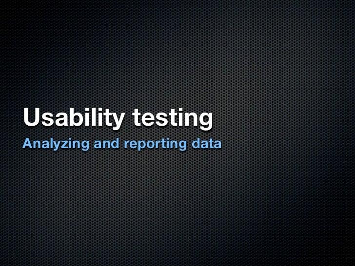 Usability testingAnalyzing and reporting data