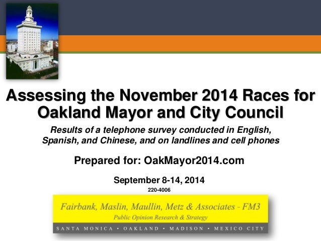 220-4006  September 8-14, 2014Assessing the November 2014 Races for Oakland Mayor and City Council  Results of a telephone...