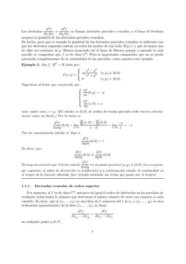 Las derivadas ∂2f ∂xj∂xi y ∂2f ∂xj∂xi se llaman derivadas parciales cruzadas, y el lema de Scwharz asegura la igualdad de ...