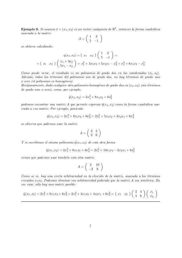 Ejemplo 9. Si usamos ¯x = (x1, x2) es un vector cualquiera de R2, entonces la forma cuadr´atica asociada a la matriz A = 1...