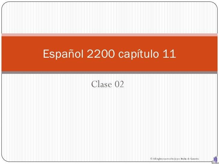 Español 2200 capítulo 11        Clase 02                   © All rights reserved to Joyce Bruhn de Garavito