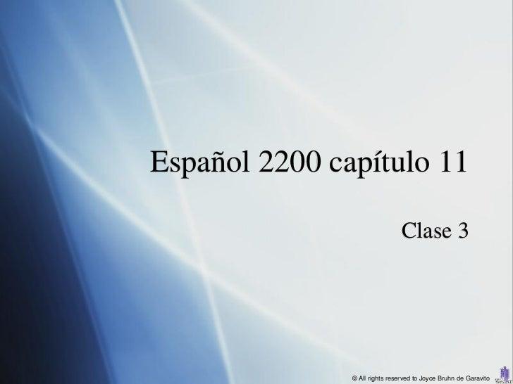 Español 2200 capítulo 11                                Clase 3               © All rights reserved to Joyce Bruhn de Gara...
