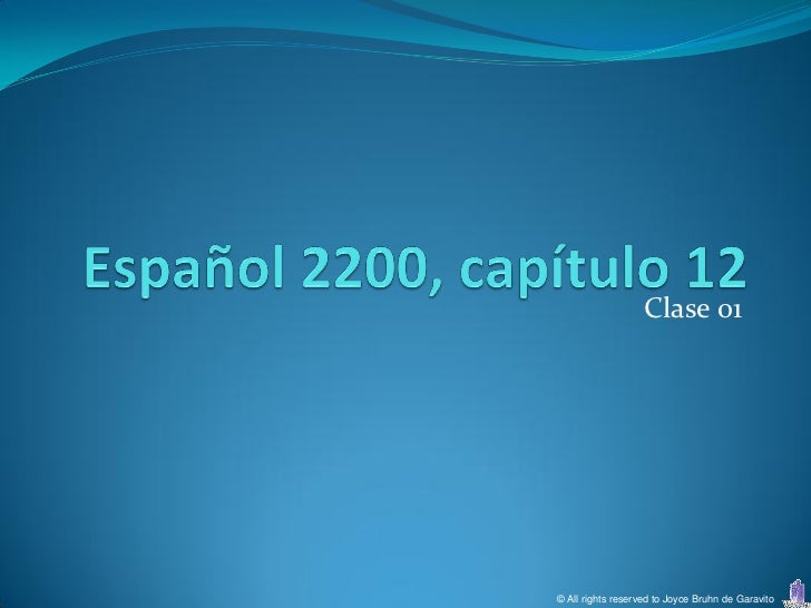 Clase 01© All rights reserved to Joyce Bruhn de Garavito