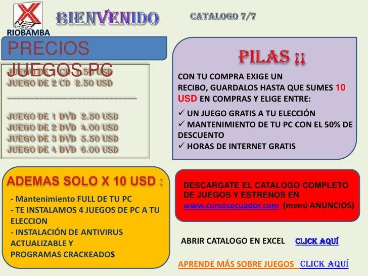 BIENVENIDO<br />catalogo 7/7<br />RIOBAMBA<br />PRECIOS JUEGOS PC<br />PILAS ¡¡<br /> JUEGO DE 1 CD  1.50 USD JUEGO DE 2 C...
