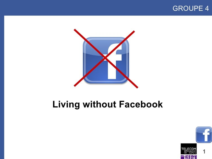 Living without Facebook GROUPE 4