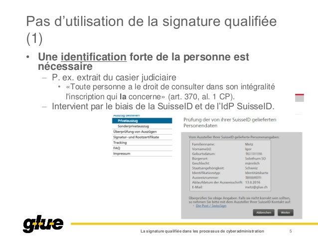 Pas d'utilisation de la signature qualifiée (1) La signature qualifiée dans les processus de cyberadministration 5 • Une i...
