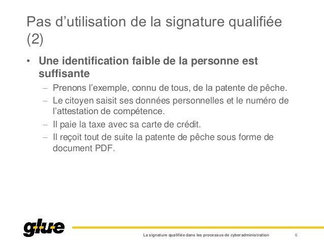 Pas d'utilisation de la signature qualifiée (2) • Une identification faible de la personne est suffisante  Prenons l'exem...