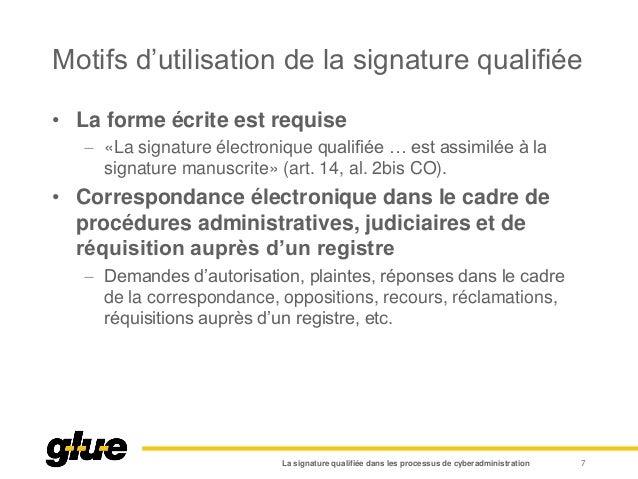 Motifs d'utilisation de la signature qualifiée • La forme écrite est requise  «La signature électronique qualifiée … est ...