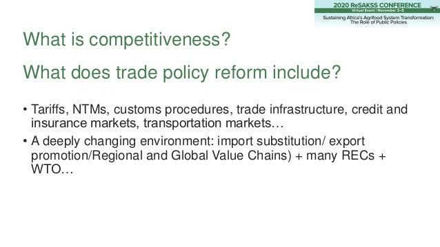 What is competitiveness? What does trade policy reform include? • Tariffs, NTMs, customs procedures, trade infrastructure,...