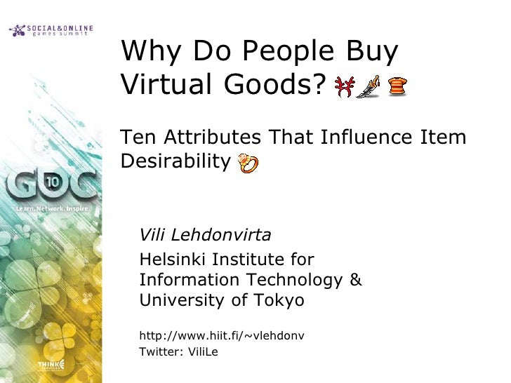 Why Do People Buy Virtual Goods? Ten Attributes That Influence Item Desirability Slide 2