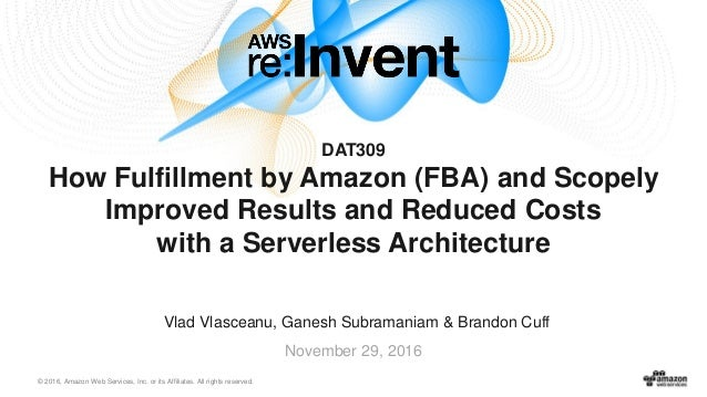 © 2016, Amazon Web Services, Inc. or its Affiliates. All rights reserved. Vlad Vlasceanu, Ganesh Subramaniam & Brandon Cuf...