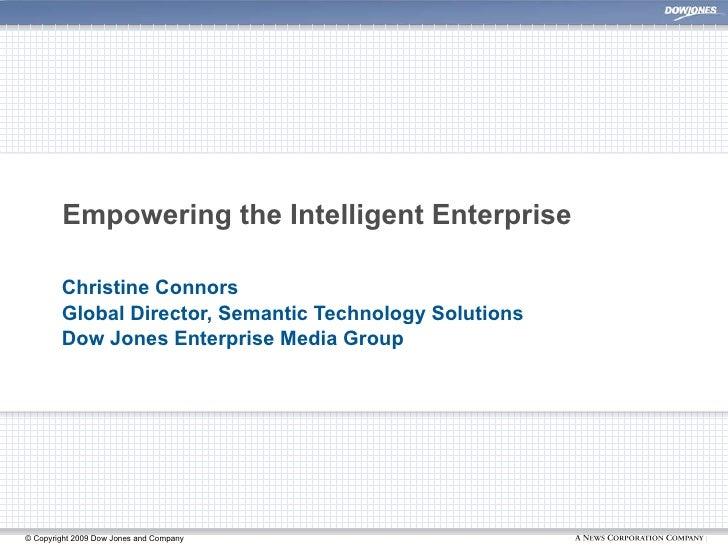 Empowering the Intelligent Enterprise Christine Connors Global Director, Semantic Technology Solutions Dow Jones Enterpris...