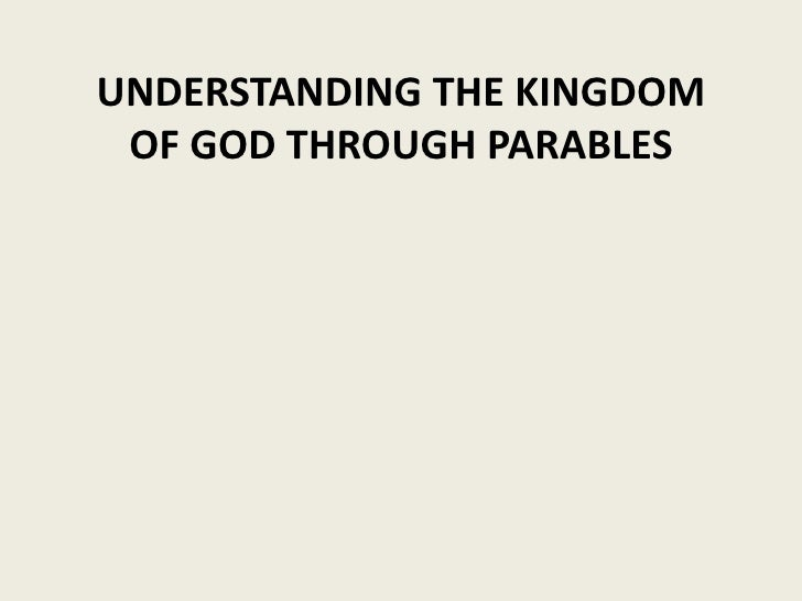 UNDERSTANDING THE KINGDOM  OF GOD THROUGH PARABLES