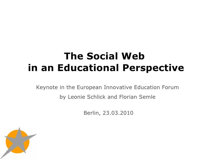 The Social Web  in an Educational Perspective Keynote in the European Innovative Education Forum  by Leonie Schlick and Fl...