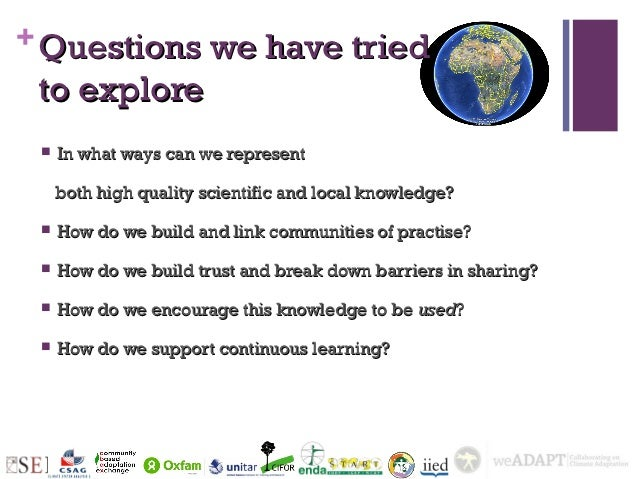 + Questions we have tried to explore    In what ways can we represent     both high quality scientific and local knowledg...