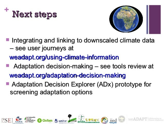 +    Next steps Integrating and linking to downscaled climate data – see user journeys at weadapt.org/using-climate-infor...