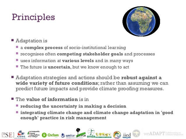 Principles   Adaptation is       a complex process of socio-institutional learning       recognises often competing sta...