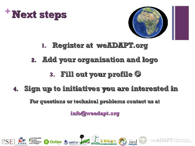 + Next steps             1.   Register at weADAPT.org        2.   Add your organisation and logo                  3.   Fil...