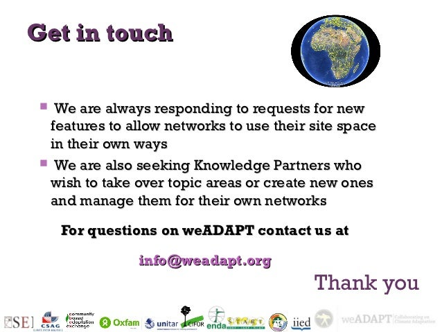 Get in touch  We are always responding to requests for new  features to allow networks to use their site space  in their ...