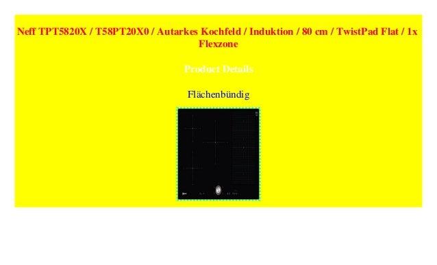 ... 2. Neff TPT5820X / T58PT20X0 / Autarkes Kochfeld / Induktion ...