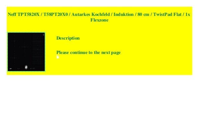 Neff TPT5820X / T58PT20X0 / Autarkes Kochfeld / Induktion / 80 Cm /  TwistPad Flat / 1x Flexzone