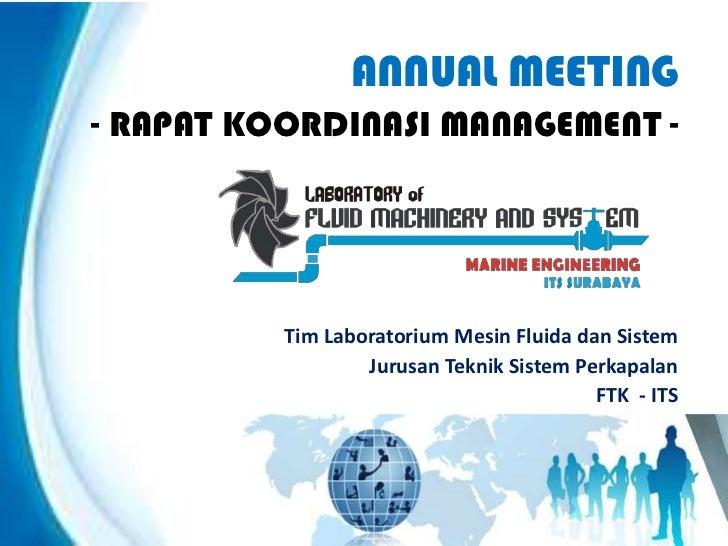 ANNUAL MEETING- RAPAT KOORDINASI MANAGEMENT -          Tim Laboratorium Mesin Fluida dan Sistem                  Jurusan T...